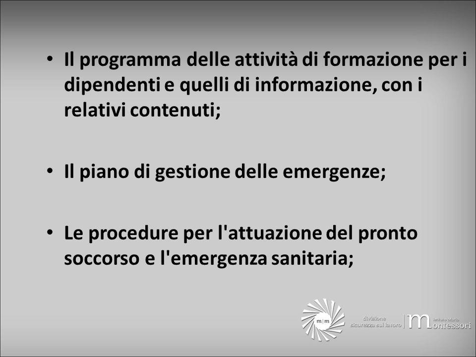 Il programma delle attività di formazione per i dipendenti e quelli di informazione, con i relativi contenuti; Il piano di gestione delle emergenze; Le procedure per l attuazione del pronto soccorso e l emergenza sanitaria;