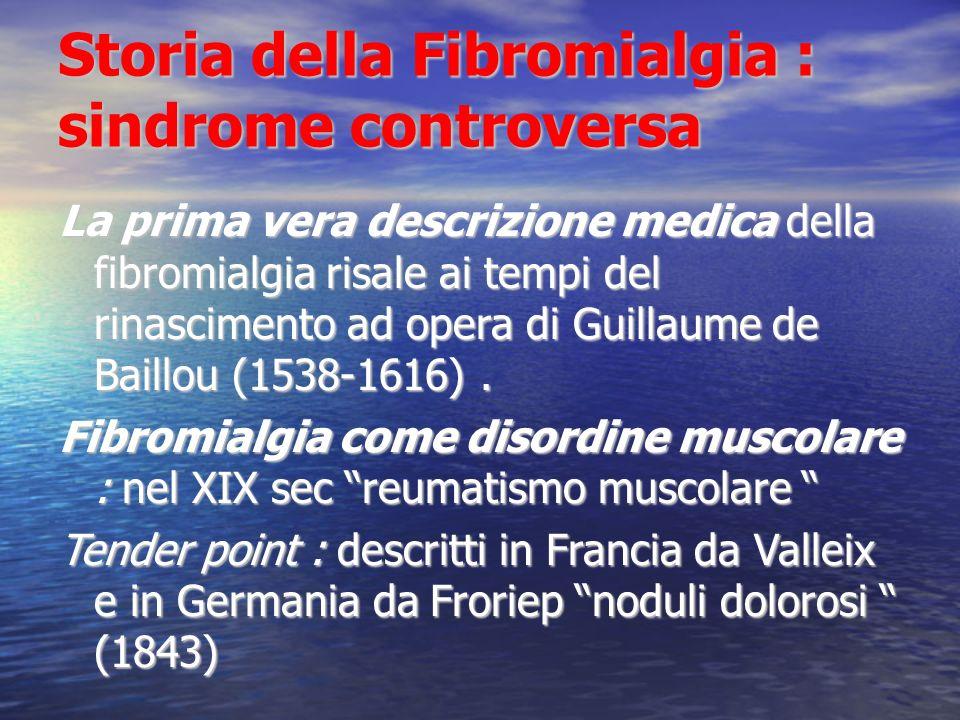 Storia della Fibromialgia : sindrome controversa La prima vera descrizione medica della fibromialgia risale ai tempi del rinascimento ad opera di Guillaume de Baillou (1538-1616).