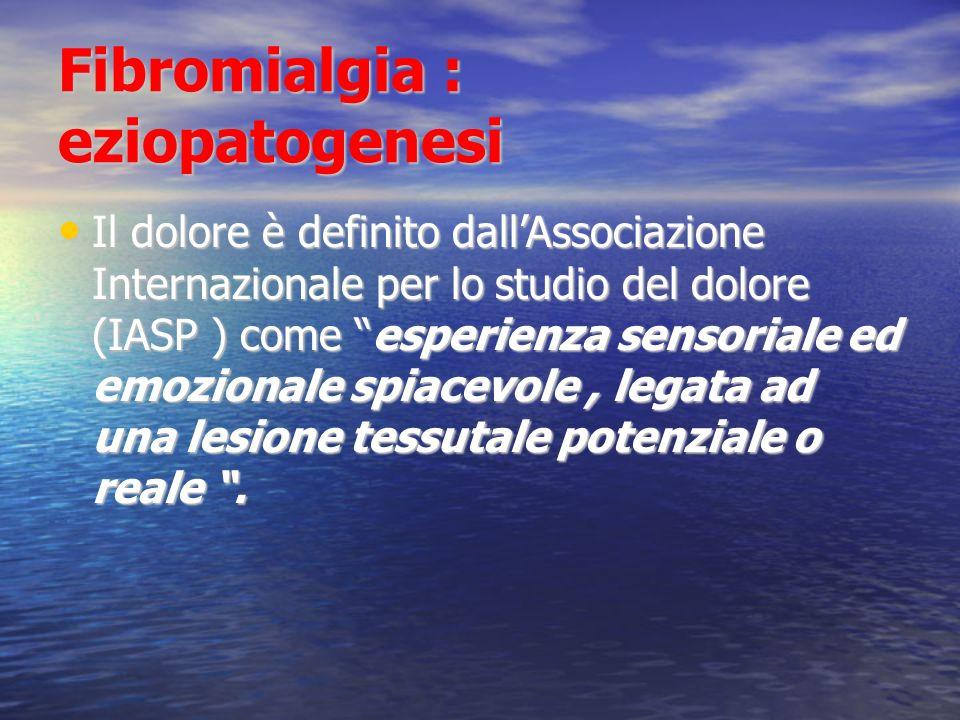 Fibromialgia : eziopatogenesi Il dolore è definito dallAssociazione Internazionale per lo studio del dolore (IASP ) come esperienza sensoriale ed emozionale spiacevole, legata ad una lesione tessutale potenziale o reale.