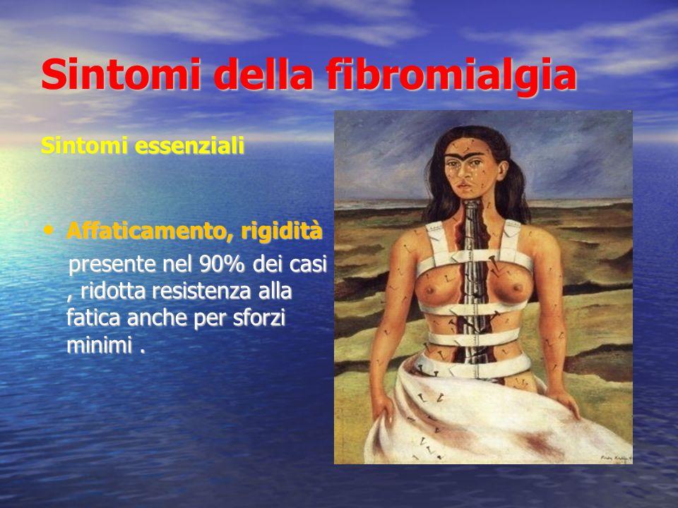 Sintomi della fibromialgia Sintomi essenziali Affaticamento, rigidità Affaticamento, rigidità presente nel 90% dei casi, ridotta resistenza alla fatica anche per sforzi minimi.