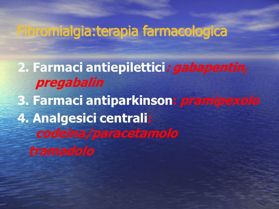 Fibromialgia:terapia farmacologica 2.Farmaci antiepilettici: gabapentin, pregabalin 3.
