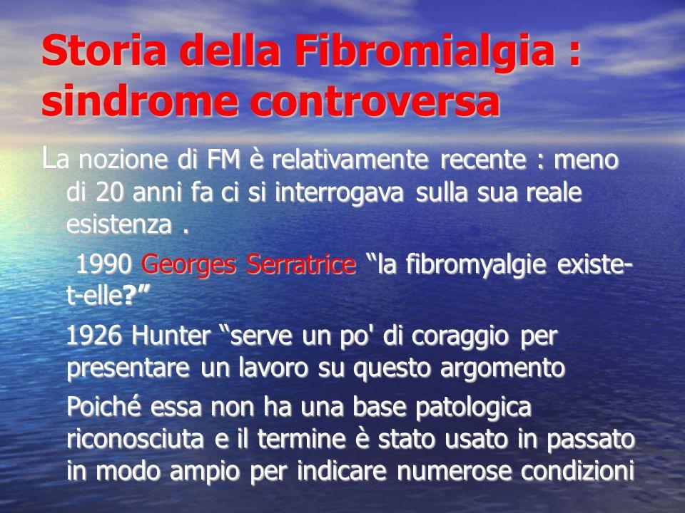 Storia della Fibromialgia : sindrome controversa Il nome FIBROMIALGIA è recente proposto nel 1976 da Hench ma la sua storia è cominciata ben prima di questa etichetta.