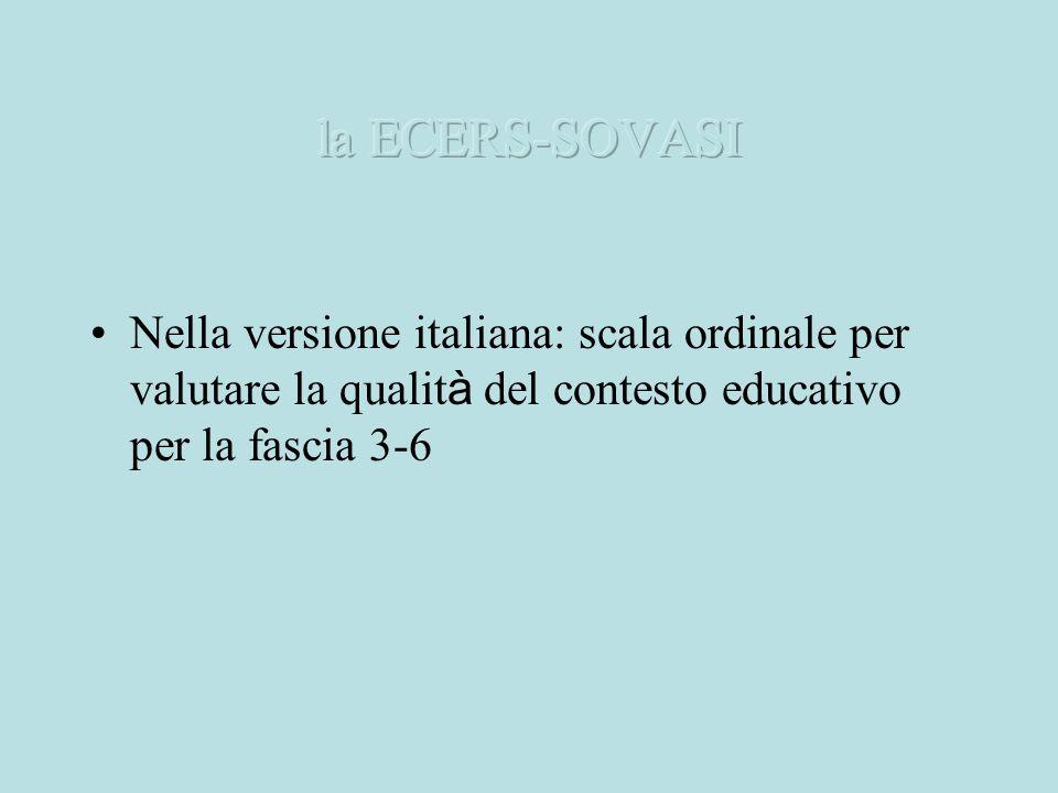 Nella versione italiana: scala ordinale per valutare la qualit à del contesto educativo per la fascia 3-6