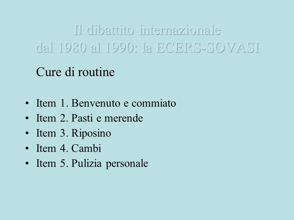 Cure di routine Item 1. Benvenuto e commiato Item 2. Pasti e merende Item 3. Riposino Item 4. Cambi Item 5. Pulizia personale