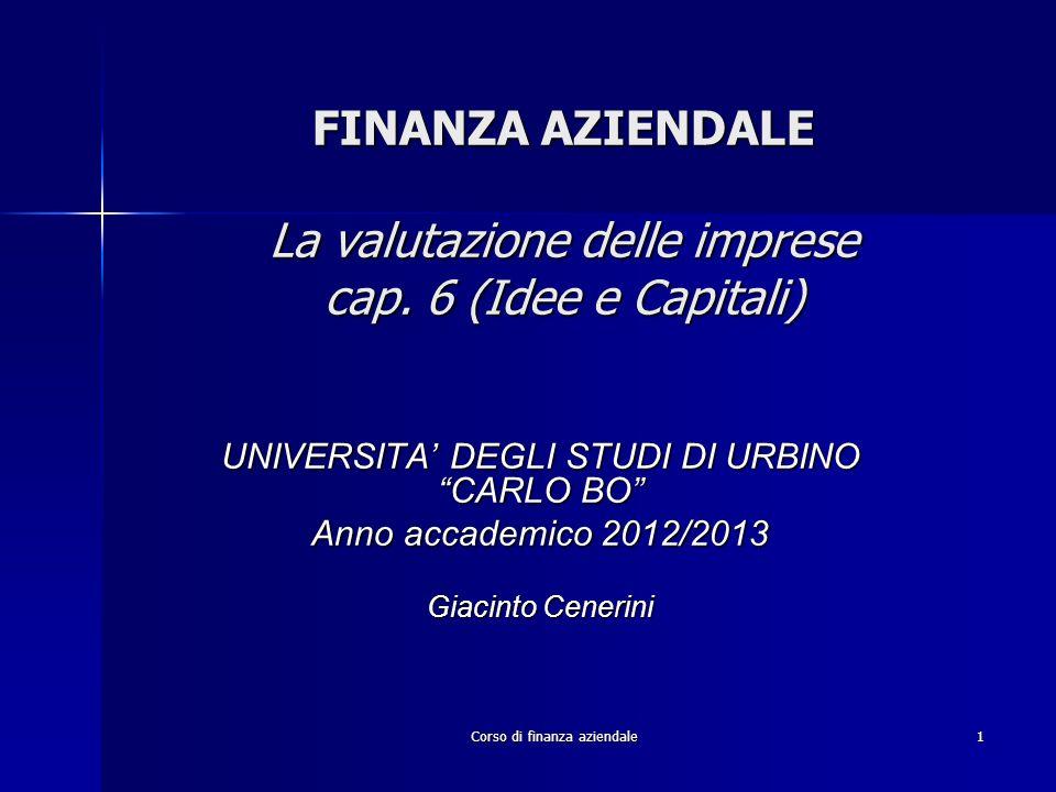 Corso di finanza aziendale1 FINANZA AZIENDALE La valutazione delle imprese cap. 6 (Idee e Capitali) UNIVERSITA DEGLI STUDI DI URBINO CARLO BO Anno acc