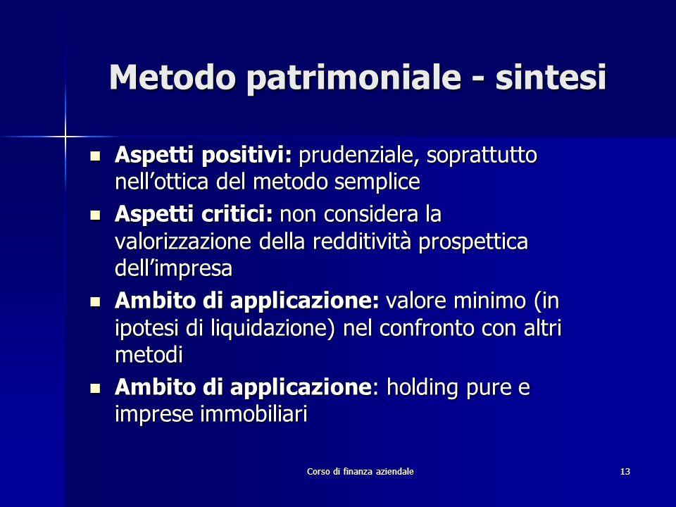 Corso di finanza aziendale 13 Metodo patrimoniale - sintesi Aspetti positivi: prudenziale, soprattutto nellottica del metodo semplice Aspetti positivi