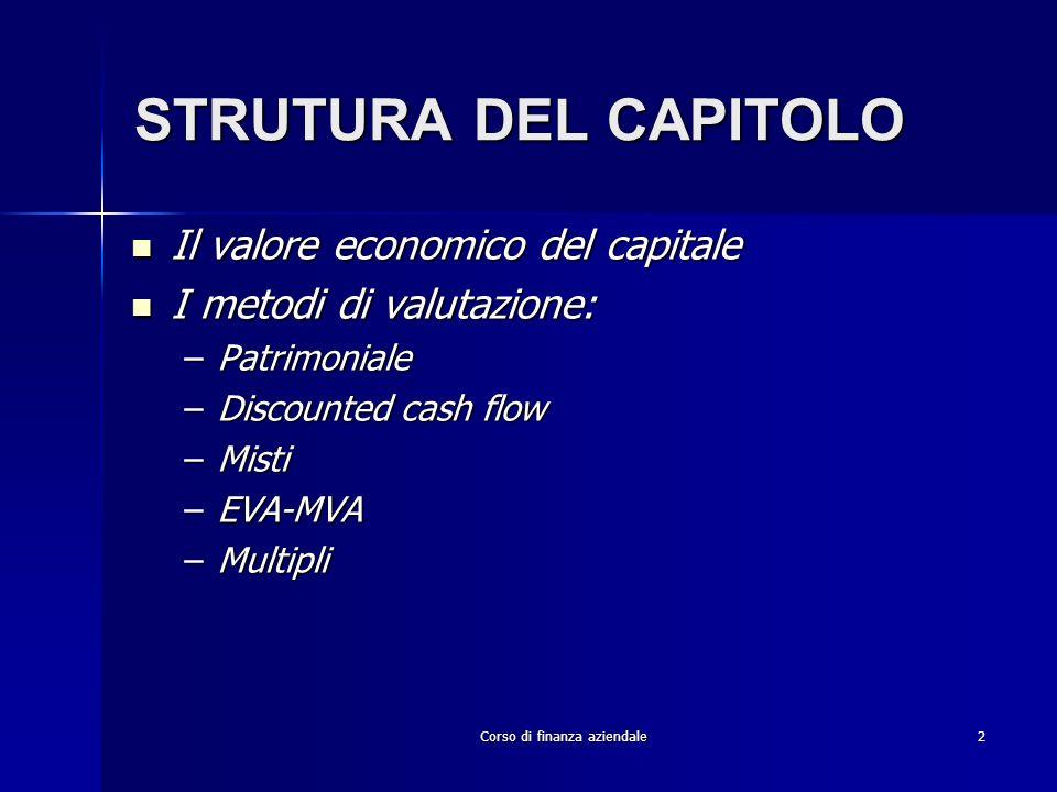 Corso di finanza aziendale 2 STRUTURA DEL CAPITOLO Il valore economico del capitale Il valore economico del capitale I metodi di valutazione: I metodi