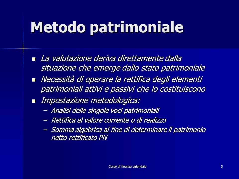 Corso di finanza aziendale 3 Metodo patrimoniale La valutazione deriva direttamente dalla situazione che emerge dallo stato patrimoniale La valutazion