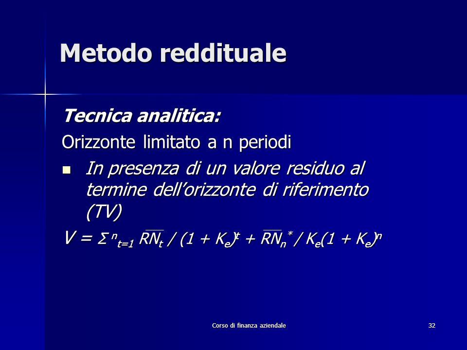 Corso di finanza aziendale 32 Metodo reddituale Tecnica analitica: Orizzonte limitato a n periodi In presenza di un valore residuo al termine delloriz
