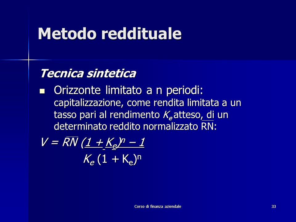 Corso di finanza aziendale 33 Metodo reddituale Tecnica sintetica Orizzonte limitato a n periodi: capitalizzazione, come rendita limitata a un tasso p