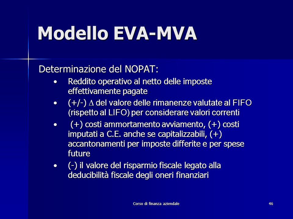 Corso di finanza aziendale 46 Modello EVA-MVA Determinazione del NOPAT: Reddito operativo al netto delle imposte effettivamente pagateReddito operativ