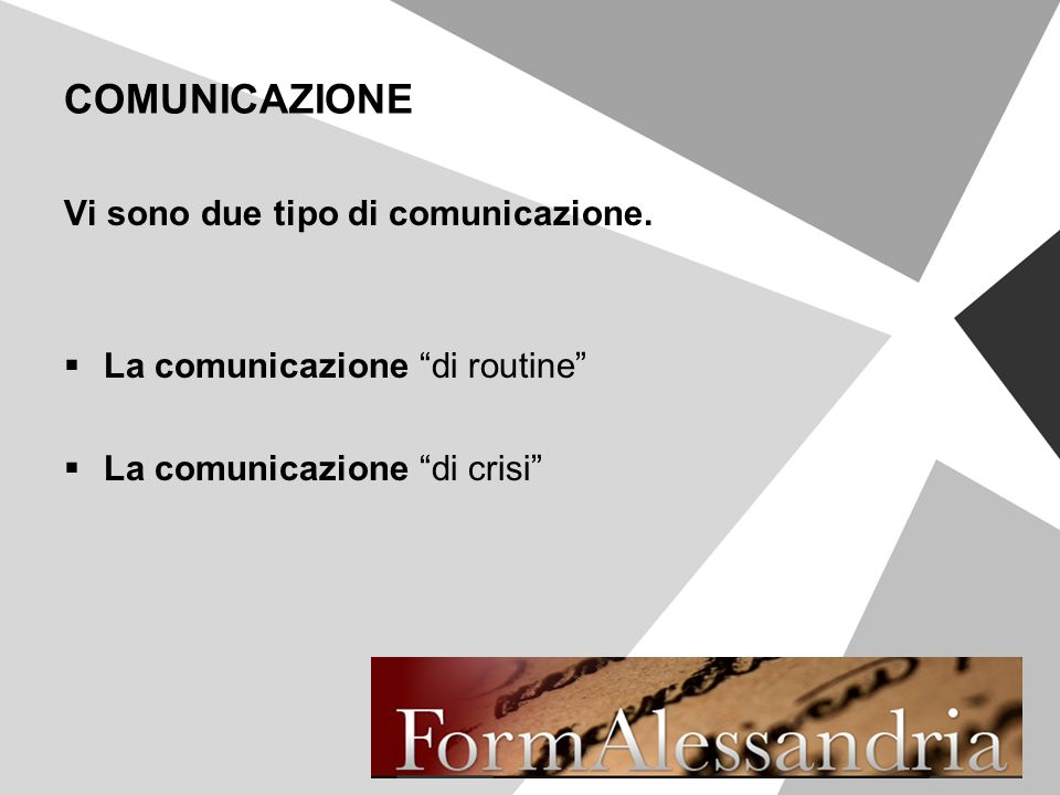 COMUNICAZIONE Vi sono due tipo di comunicazione. La comunicazione di routine La comunicazione di crisi