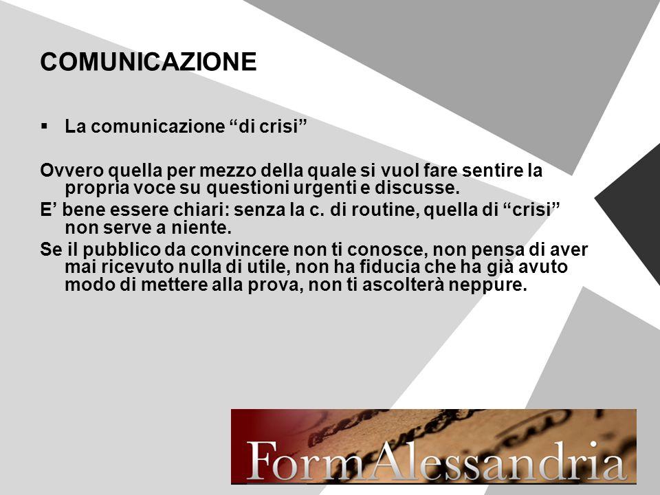COMUNICAZIONE La comunicazione di crisi Ovvero quella per mezzo della quale si vuol fare sentire la propria voce su questioni urgenti e discusse.