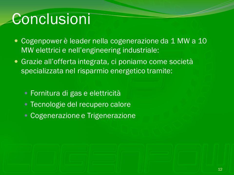 Conclusioni Cogenpower è leader nella cogenerazione da 1 MW a 10 MW elettrici e nellengineering industriale: Grazie allofferta integrata, ci poniamo c