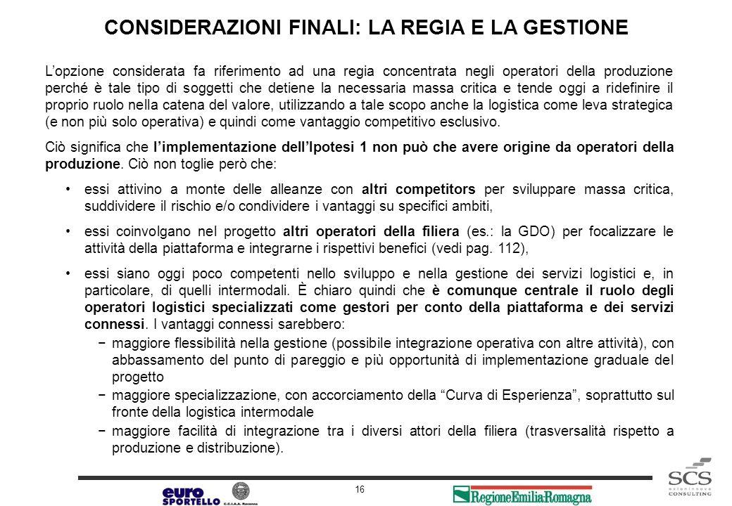 Release 1.0 16 CONSIDERAZIONI FINALI: LA REGIA E LA GESTIONE Lopzione considerata fa riferimento ad una regia concentrata negli operatori della produz