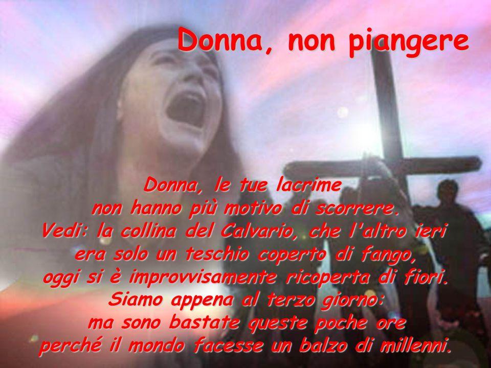Donna, non piangere Donna, le tue lacrime non hanno più motivo di scorrere.