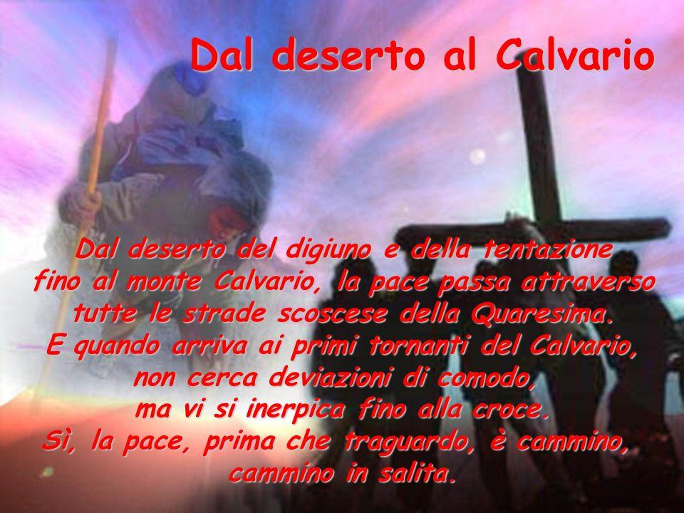 Dal deserto del digiuno e della tentazione fino al monte Calvario, la pace passa attraverso tutte le strade scoscese della Quaresima.
