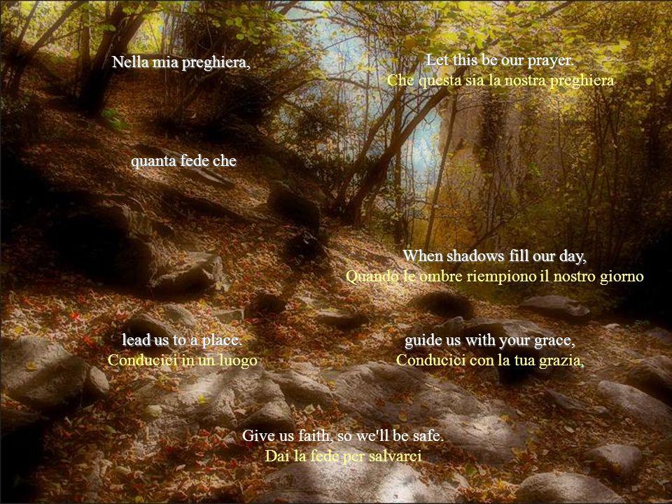 La luce che tu dai nel cuore, resterà A ricordarci che, l'eterna stella sei. I pray, we'll find your light Prego per trovare la luce and hold it in ou