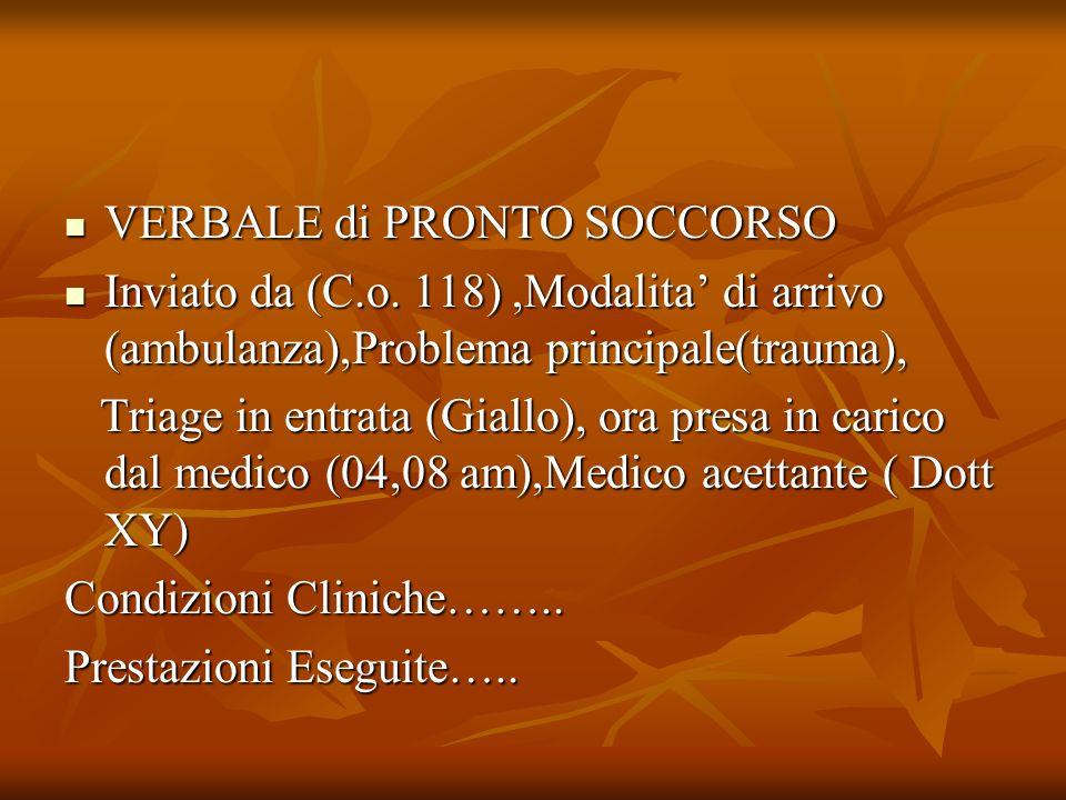 VERBALE di PRONTO SOCCORSO VERBALE di PRONTO SOCCORSO Inviato da (C.o. 118),Modalita di arrivo (ambulanza),Problema principale(trauma), Inviato da (C.