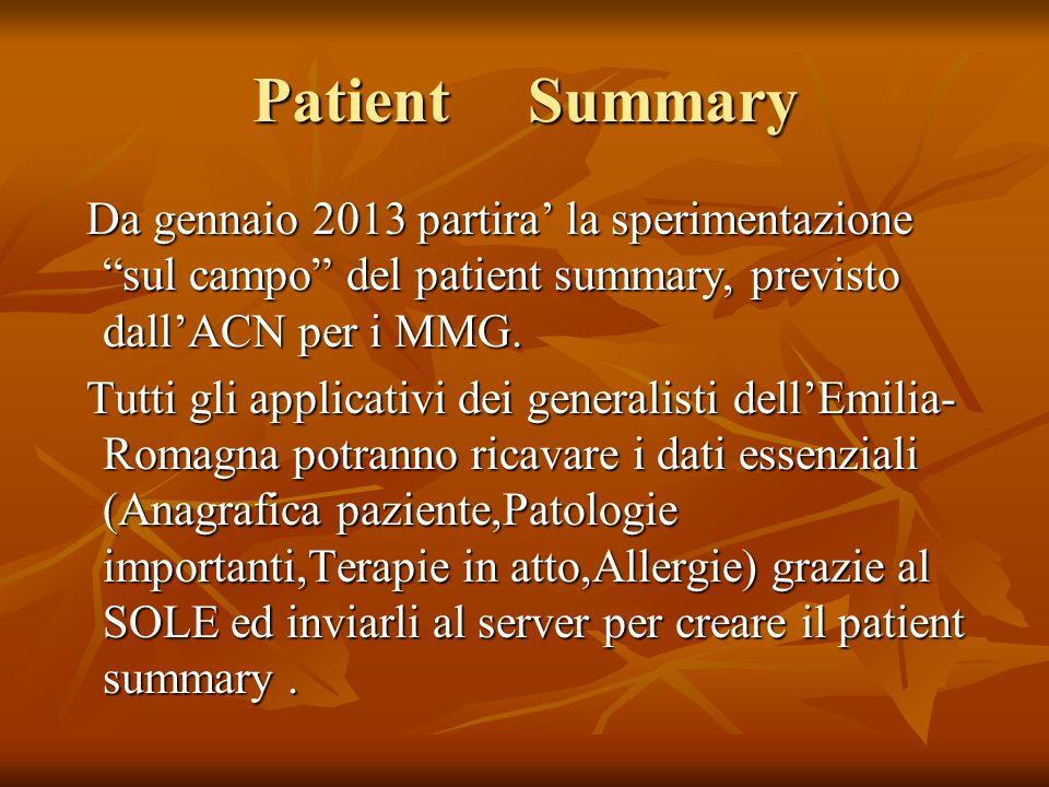 Patient Summary Da gennaio 2013 partira la sperimentazione sul campo del patient summary, previsto dallACN per i MMG. Da gennaio 2013 partira la speri