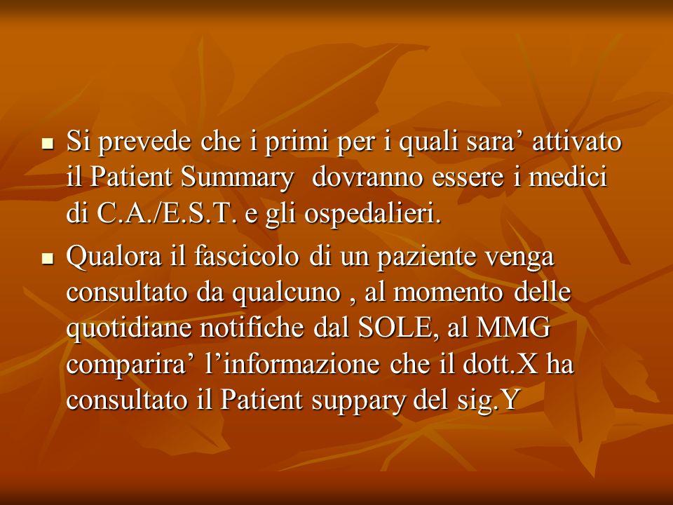 Si prevede che i primi per i quali sara attivato il Patient Summary dovranno essere i medici di C.A./E.S.T. e gli ospedalieri. Si prevede che i primi
