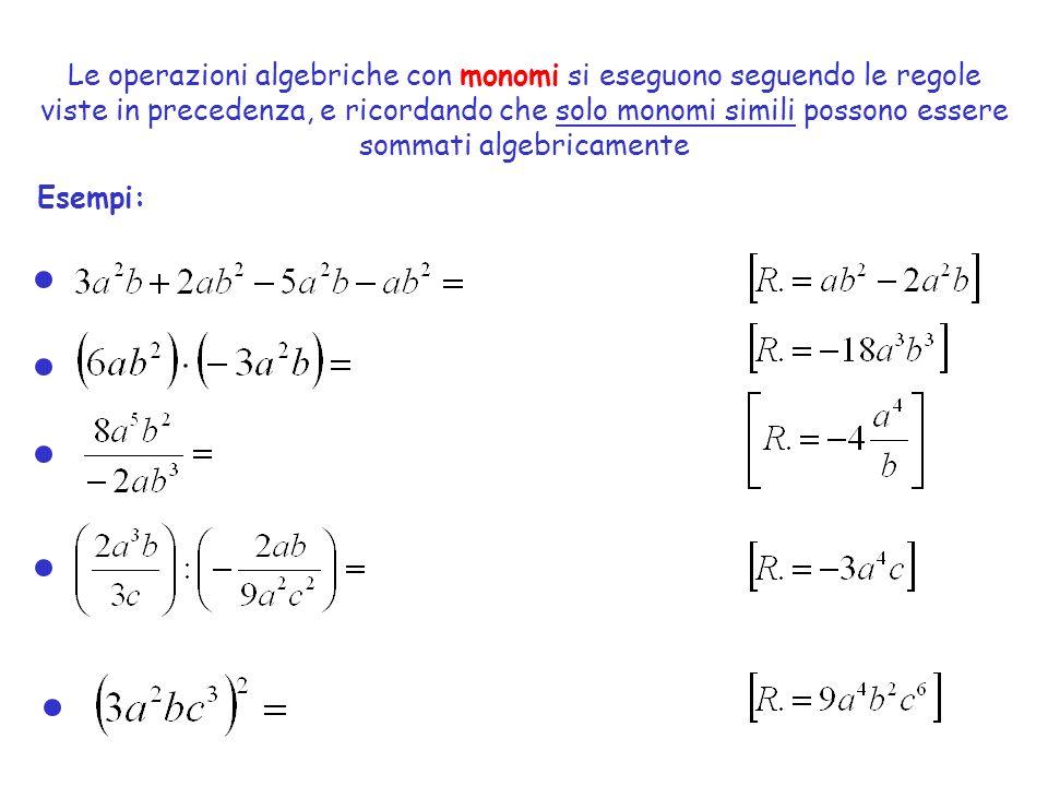 Le operazioni algebriche con monomi si eseguono seguendo le regole viste in precedenza, e ricordando che solo monomi simili possono essere sommati alg