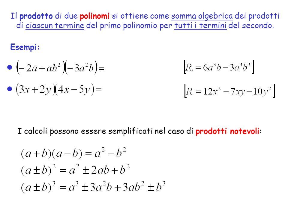 Il prodotto di due polinomi si ottiene come somma algebrica dei prodotti di ciascun termine del primo polinomio per tutti i termini del secondo. Esemp