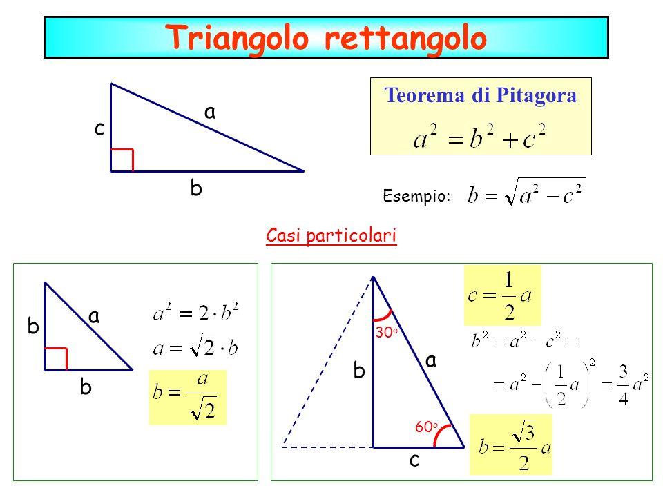 Triangolo rettangolo Teorema di Pitagora a b c Esempio: a b b Casi particolari c b a 30 o 60 o