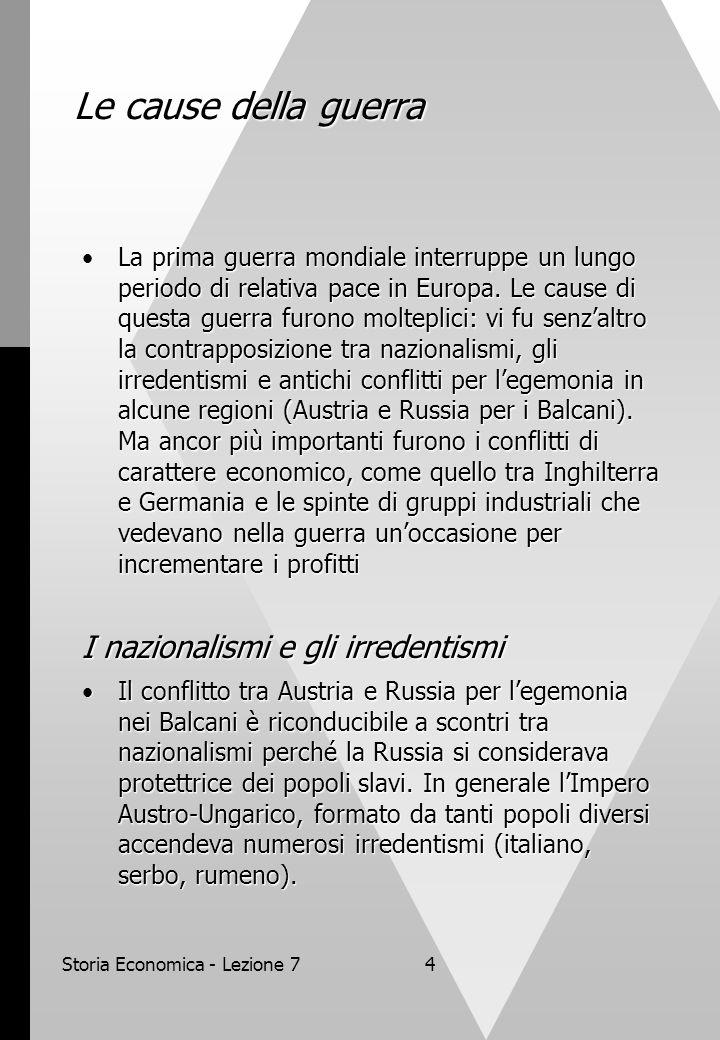 Storia Economica - Lezione 74 Le cause della guerra La prima guerra mondiale interruppe un lungo periodo di relativa pace in Europa.
