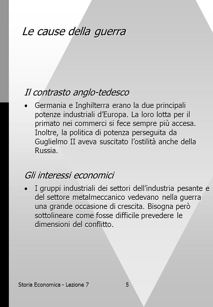 Storia Economica - Lezione 75 Le cause della guerra Il contrasto anglo-tedesco Germania e Inghilterra erano la due principali potenze industriali dEuropa.