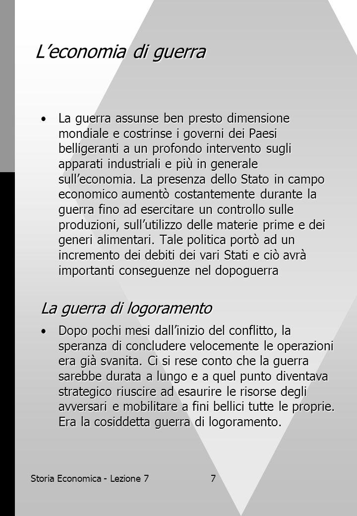 Storia Economica - Lezione 78 Leconomia di guerra Tutti i Paesi cercavano di incrementare al massimo la produzione di acciaio, armi e mezzi.