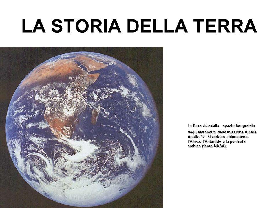 LA STORIA DELLA TERRA La Terra vista dallo spazio fotografata dagli astronauti della missione lunare Apollo 17. Si vedono chiaramente l'Africa, l'Anta