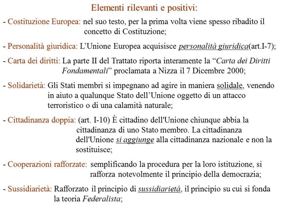 Limiti ed elementi negativi: - Manca un vero e proprio Governo dellUnione Europea; - Non esiste una politica estera e di difesa comune; - Mantenuta la procedura del voto allunanimità per le questioni di fondamentale importanza.