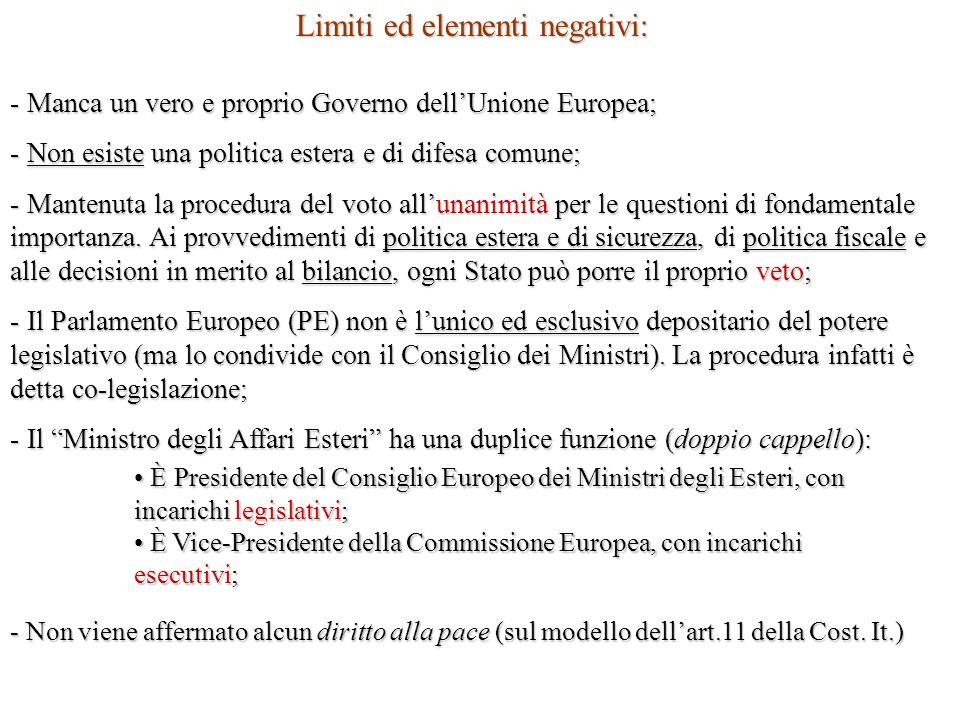 Limiti ed elementi negativi: - Manca un vero e proprio Governo dellUnione Europea; - Non esiste una politica estera e di difesa comune; - Mantenuta la