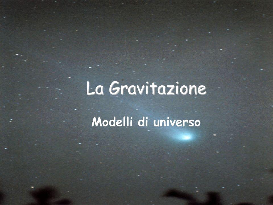 La Gravitazione Modelli di universo