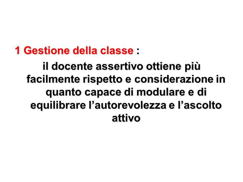 1 Gestione della classe : il docente assertivo ottiene più facilmente rispetto e considerazione in quanto capace di modulare e di equilibrare lautorev