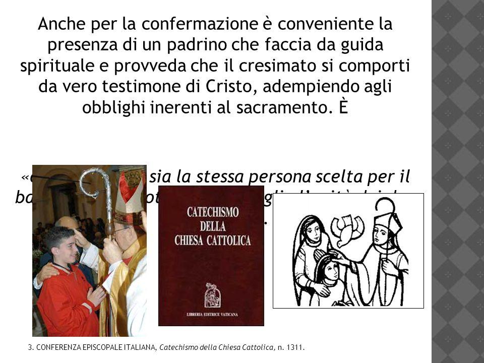 Anche per la confermazione è conveniente la presenza di un padrino che faccia da guida spirituale e provveda che il cresimato si comporti da vero test