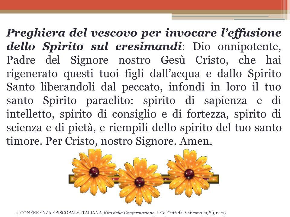 Preghiera del vescovo per invocare leffusione dello Spirito sul cresimandi: Dio onnipotente, Padre del Signore nostro Gesù Cristo, che hai rigenerato