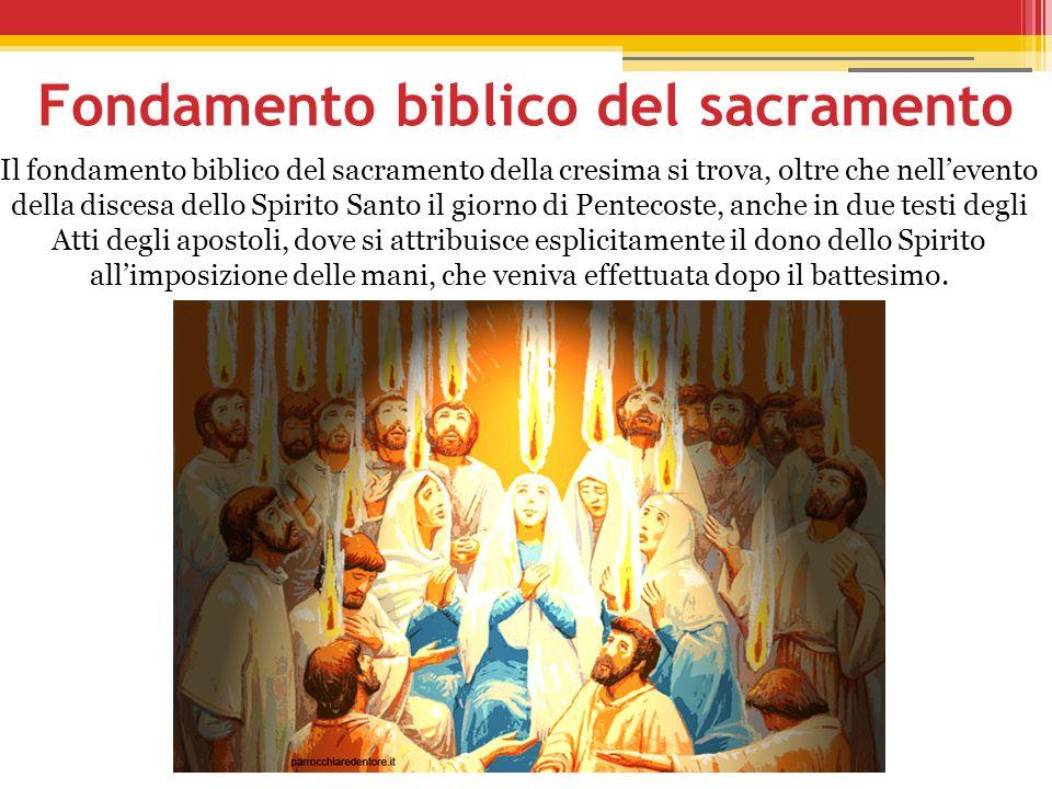 Fondamento biblico del sacramento Il fondamento biblico del sacramento della cresima si trova, oltre che nellevento della discesa dello Spirito Santo