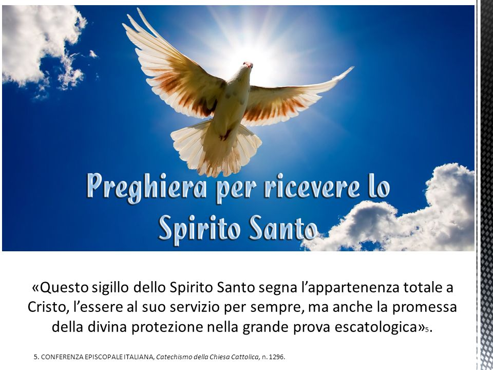 «Questo sigillo dello Spirito Santo segna lappartenenza totale a Cristo, lessere al suo servizio per sempre, ma anche la promessa della divina protezi