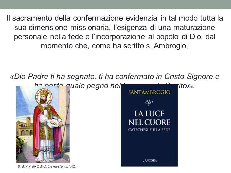 Il sacramento della confermazione evidenzia in tal modo tutta la sua dimensione missionaria, lesigenza di una maturazione personale nella fede e lin