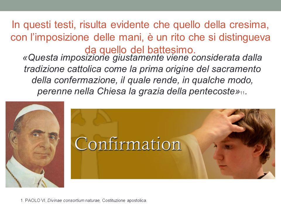 In questi testi, risulta evidente che quello della cresima, con limposizione delle mani, è un rito che si distingueva da quello del battesimo. «Quest