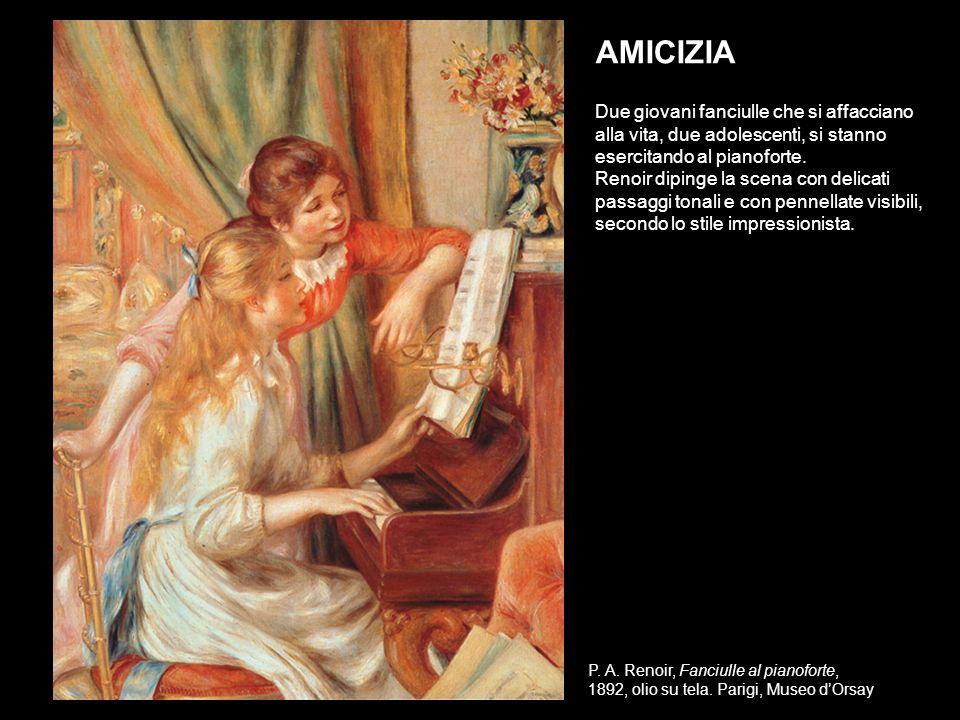 P. A. Renoir, Fanciulle al pianoforte, 1892, olio su tela. Parigi, Museo dOrsay AMICIZIA Due Due giovani fanciulle che si affacciano alla vita, due ad