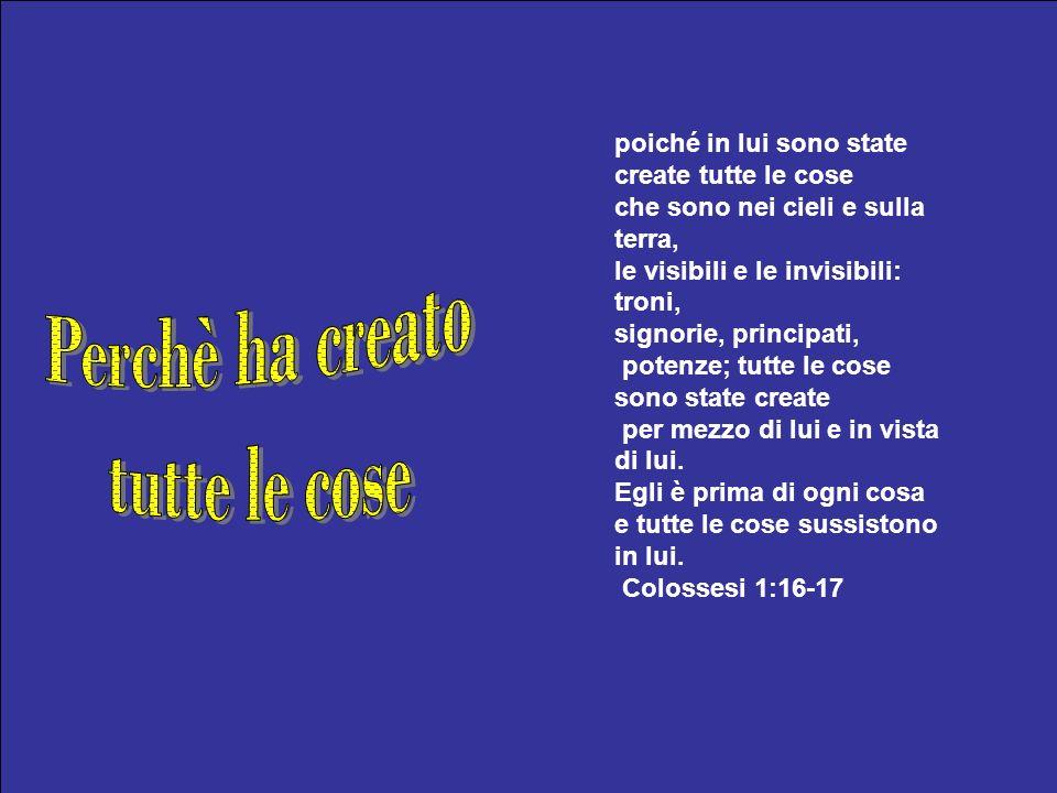 poiché in lui sono state create tutte le cose che sono nei cieli e sulla terra, le visibili e le invisibili: troni, signorie, principati, potenze; tut