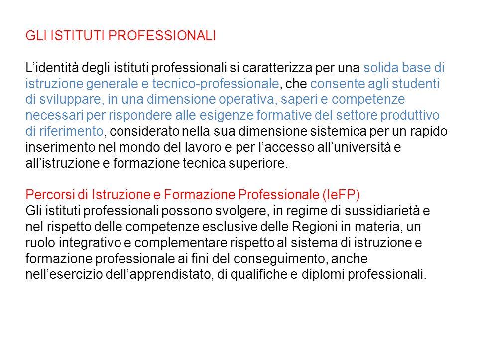 GLI ISTITUTI PROFESSIONALI Lidentità degli istituti professionali si caratterizza per una solida base di istruzione generale e tecnico-professionale,