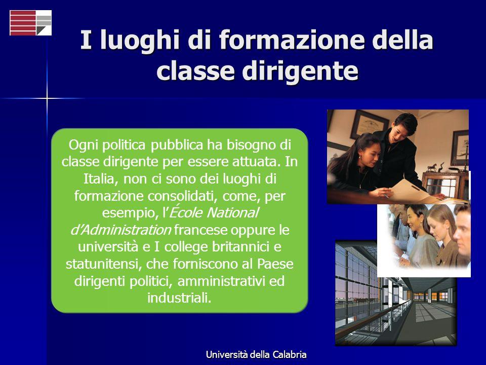 Università della Calabria I luoghi di formazione della classe dirigente Ogni politica pubblica ha bisogno di classe dirigente per essere attuata.