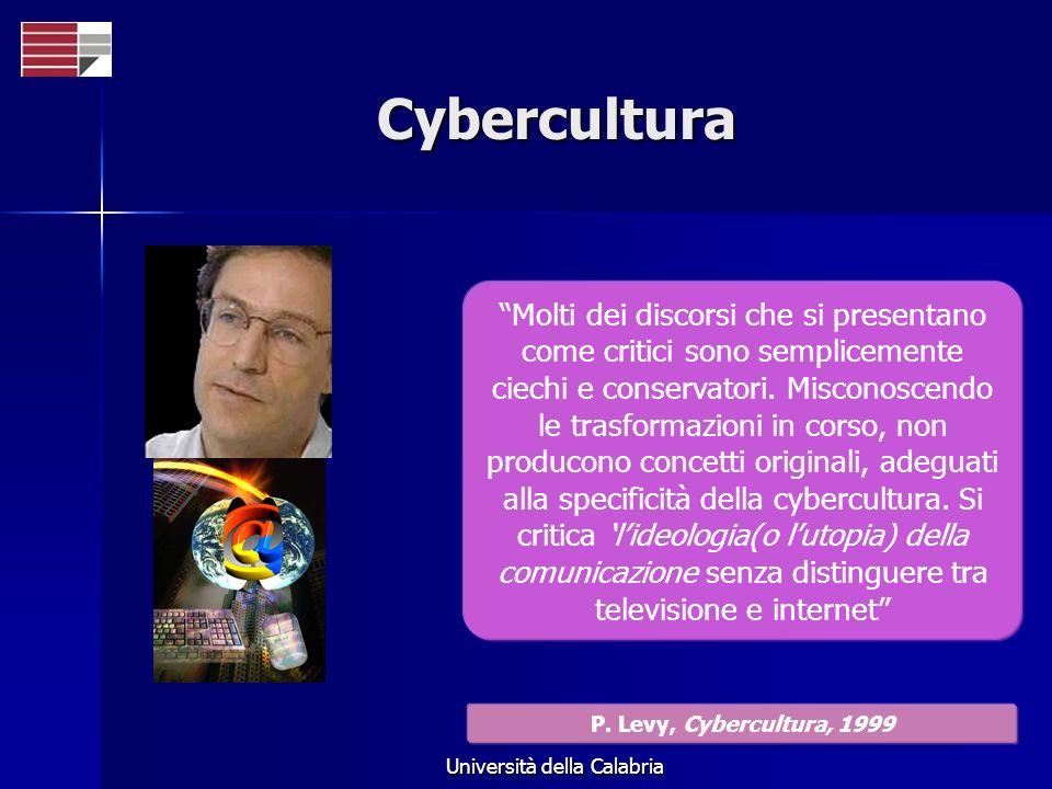 Università della Calabria Cybercultura Molti dei discorsi che si presentano come critici sono semplicemente ciechi e conservatori. Misconoscendo le tr