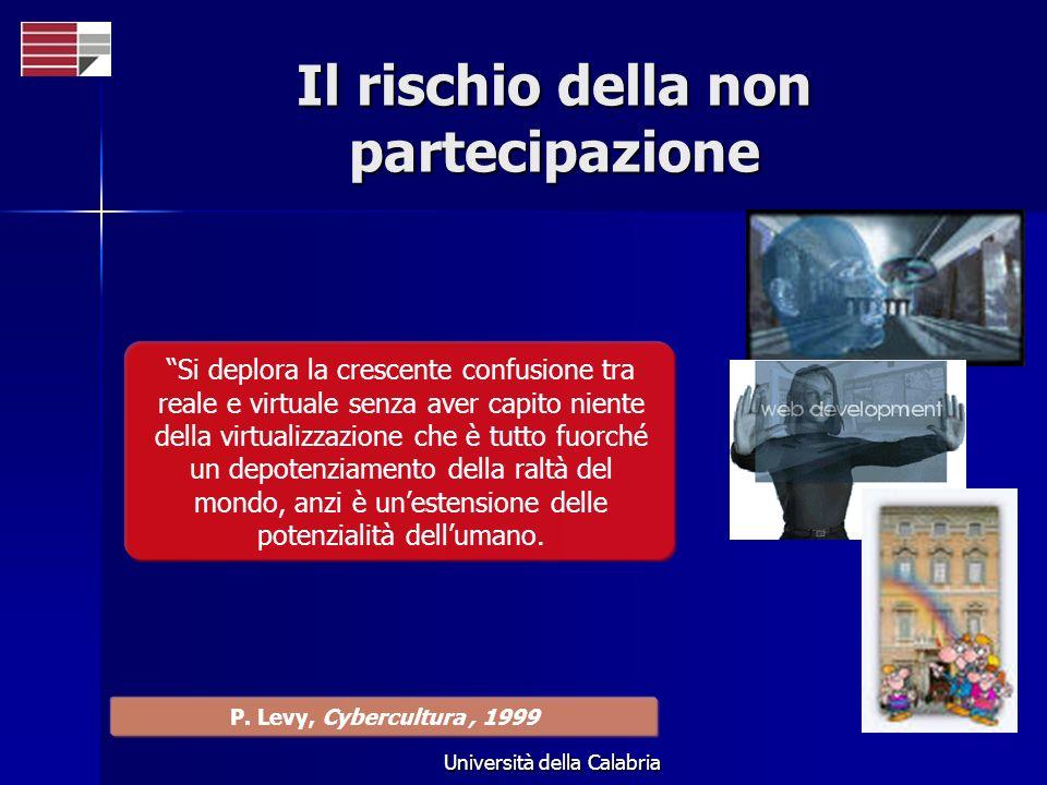 Università della Calabria Il rischio della non partecipazione Si deplora la crescente confusione tra reale e virtuale senza aver capito niente della v