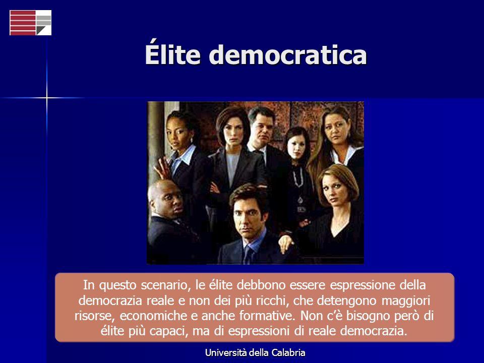 Università della Calabria Élite democratica In questo scenario, le élite debbono essere espressione della democrazia reale e non dei più ricchi, che detengono maggiori risorse, economiche e anche formative.