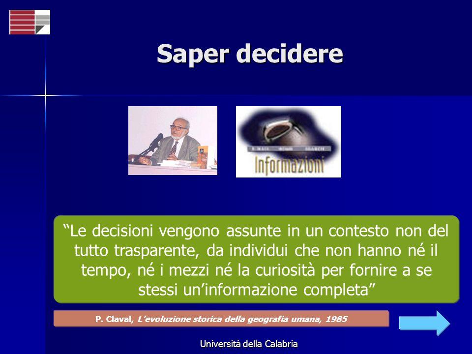 Università della Calabria Saper decidere Le decisioni vengono assunte in un contesto non del tutto trasparente, da individui che non hanno né il tempo